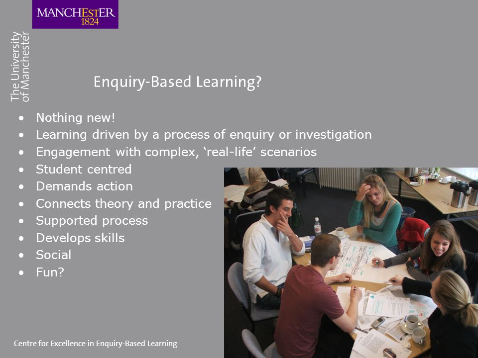 Centre for Excellence in Enquiry-Based Learning Enquiry-Based Learning.