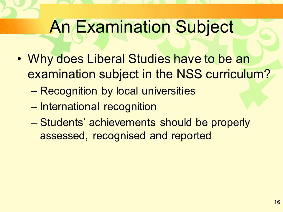 16 An Examination Subject Why does Liberal Studies have to be an examination subject in the NSS curriculum.