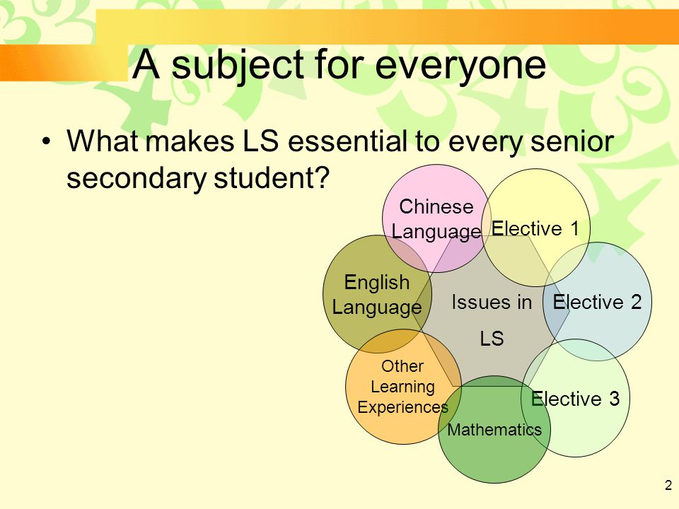 2 A subject for everyone What makes LS essential to every senior secondary student.