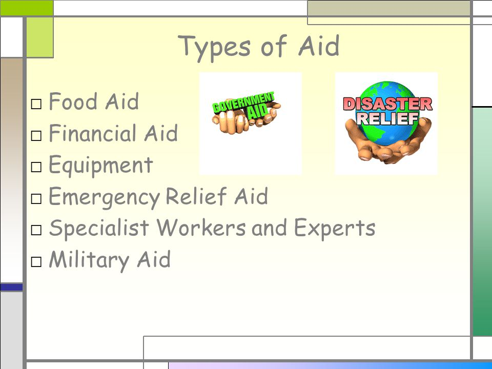 Types of Aid □ Food Aid □ Financial Aid □ Equipment □ Emergency Relief Aid □ Specialist Workers and Experts □ Military Aid