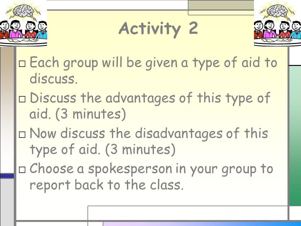 Activity 3 □ Now complete the following table in your jotter: Type of AidAdvantagesDisadvantages