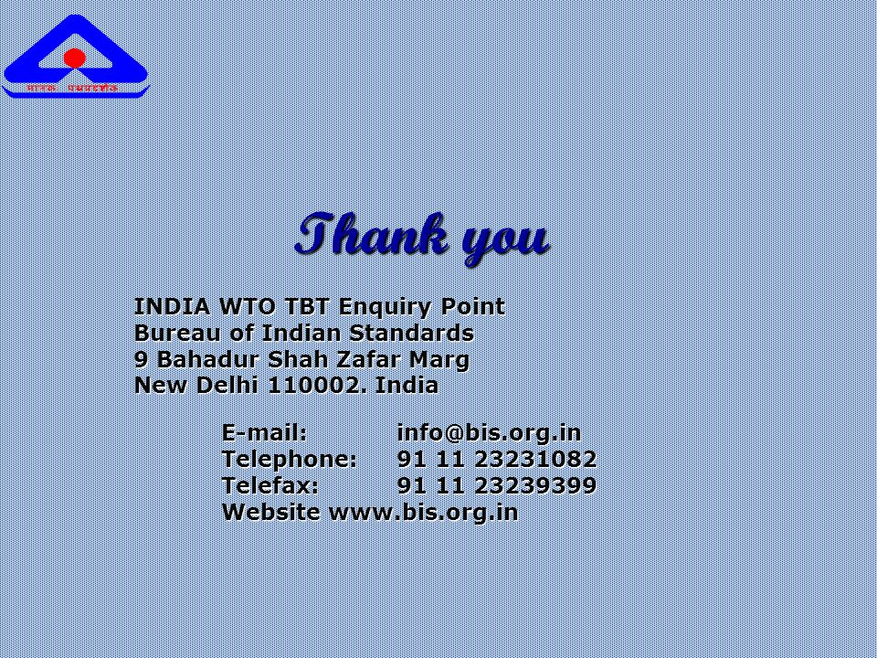Thank you INDIA WTO TBT Enquiry Point Bureau of Indian Standards 9 Bahadur Shah Zafar Marg New Delhi 110002.