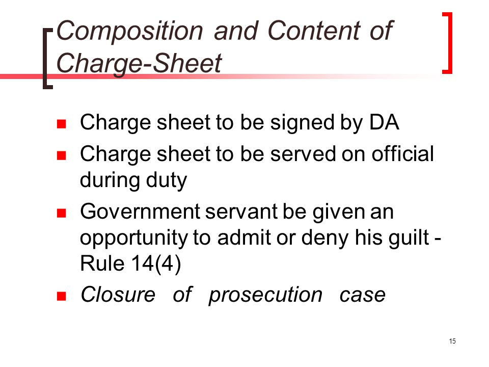 15 Composition and Content of Charge-Sheet Charge sheet to be signed by DA Charge sheet to be served on official during duty Government servant be giv