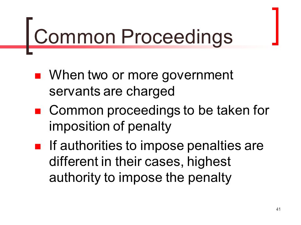 41 Common Proceedings When two or more government servants are charged Common proceedings to be taken for imposition of penalty If authorities to impo