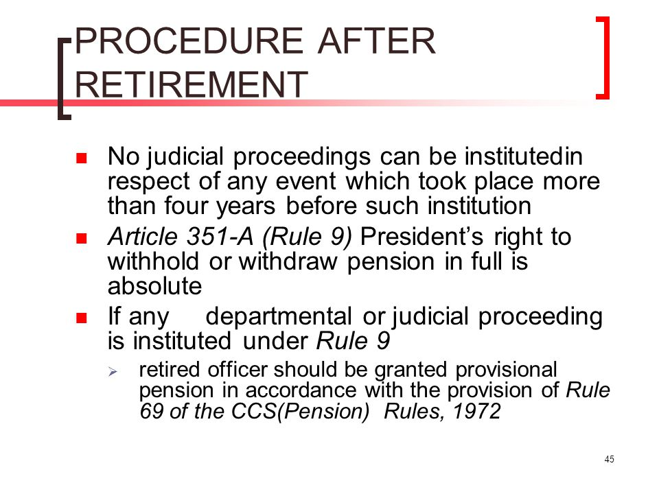 45 PROCEDURE AFTER RETIREMENT No judicial proceedings can be institutedin respect of any event which took place more than four years before such insti