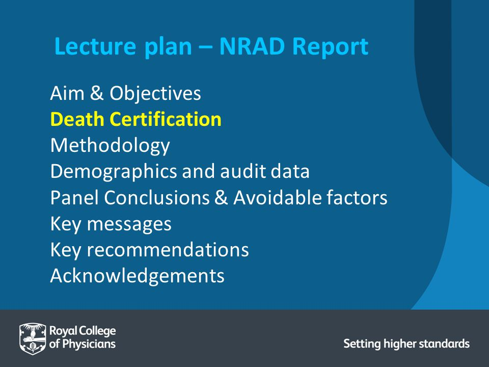 Underlying cause of death On the basis of what is written on the Medical Certificate of the Cause of Death (MCCD), the Office for National Statistics (ONS), National Records of Scotland (NRS), Northern Ireland Statistics and Research Agency (NISRA) then determine the underlying cause of death.