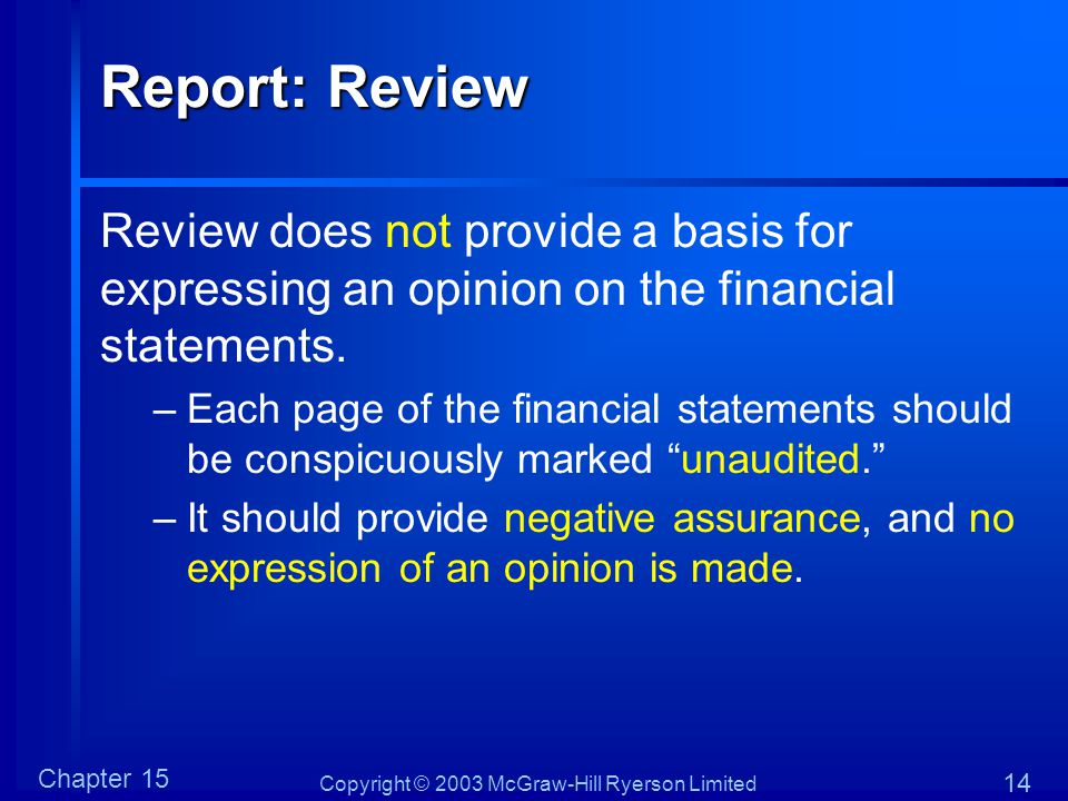 Copyright © 2003 McGraw-Hill Ryerson Limited Chapter 15 14 Report: Review Review does not provide a basis for expressing an opinion on the financial s