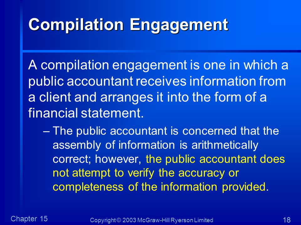 Copyright © 2003 McGraw-Hill Ryerson Limited Chapter 15 18 Compilation Engagement A compilation engagement is one in which a public accountant receive