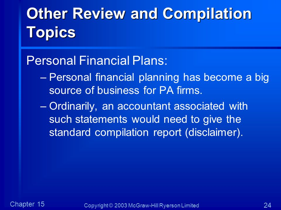 Copyright © 2003 McGraw-Hill Ryerson Limited Chapter 15 24 Other Review and Compilation Topics Personal Financial Plans: –Personal financial planning