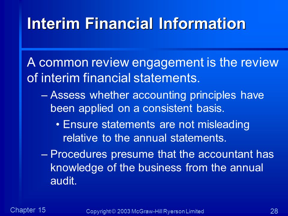 Copyright © 2003 McGraw-Hill Ryerson Limited Chapter 15 28 Interim Financial Information A common review engagement is the review of interim financial statements.