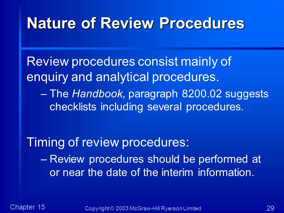 Copyright © 2003 McGraw-Hill Ryerson Limited Chapter 15 29 Nature of Review Procedures Review procedures consist mainly of enquiry and analytical procedures.