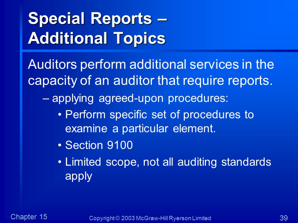 Copyright © 2003 McGraw-Hill Ryerson Limited Chapter 15 39 Special Reports – Additional Topics Auditors perform additional services in the capacity of