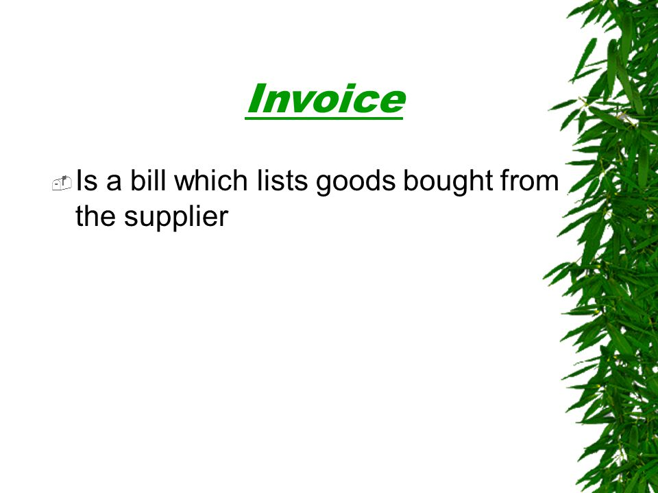  Is a bill which lists goods bought from the supplier Invoice