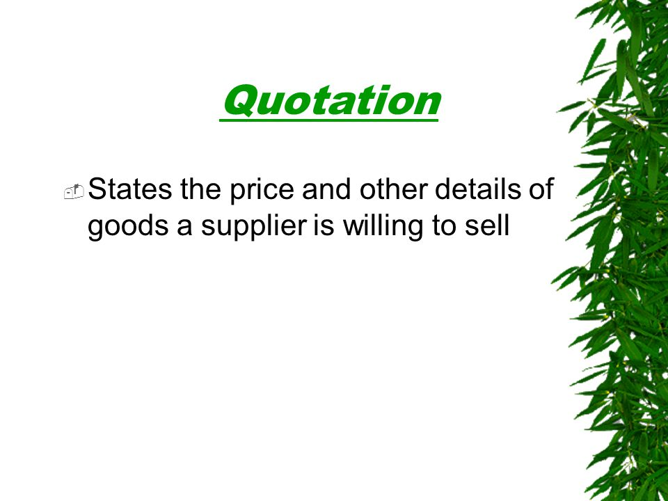  States the price and other details of goods a supplier is willing to sell Quotation