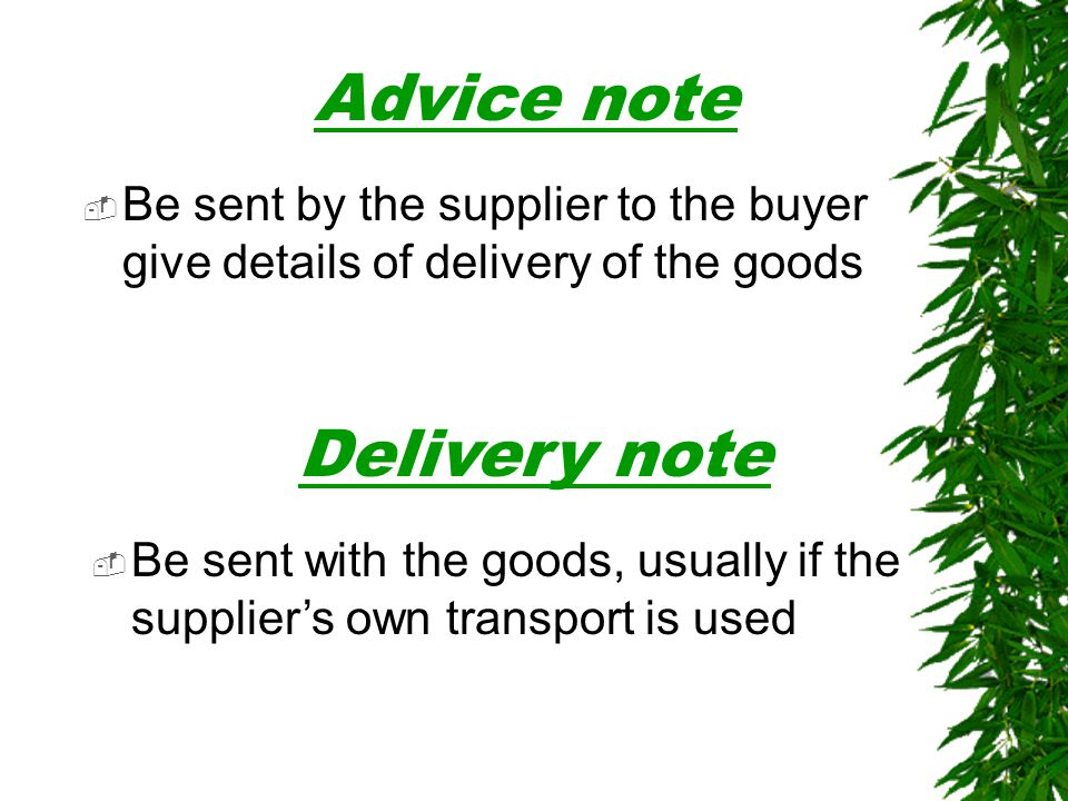  Be sent by the supplier to the buyer give details of delivery of the goods Advice note  Be sent with the goods, usually if the supplier's own trans