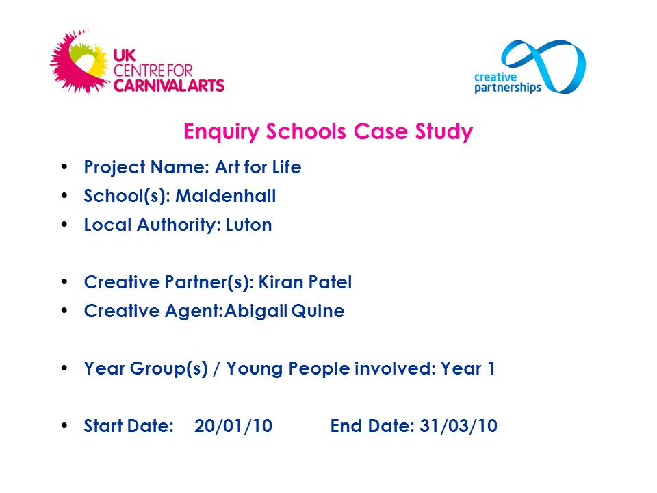 Project Name: Art for Life School(s): Maidenhall Local Authority: Luton Creative Partner(s): Kiran Patel Creative Agent:Abigail Quine Year Group(s) / Young People involved: Year 1 Start Date:20/01/10End Date: 31/03/10 Enquiry Schools Case Study