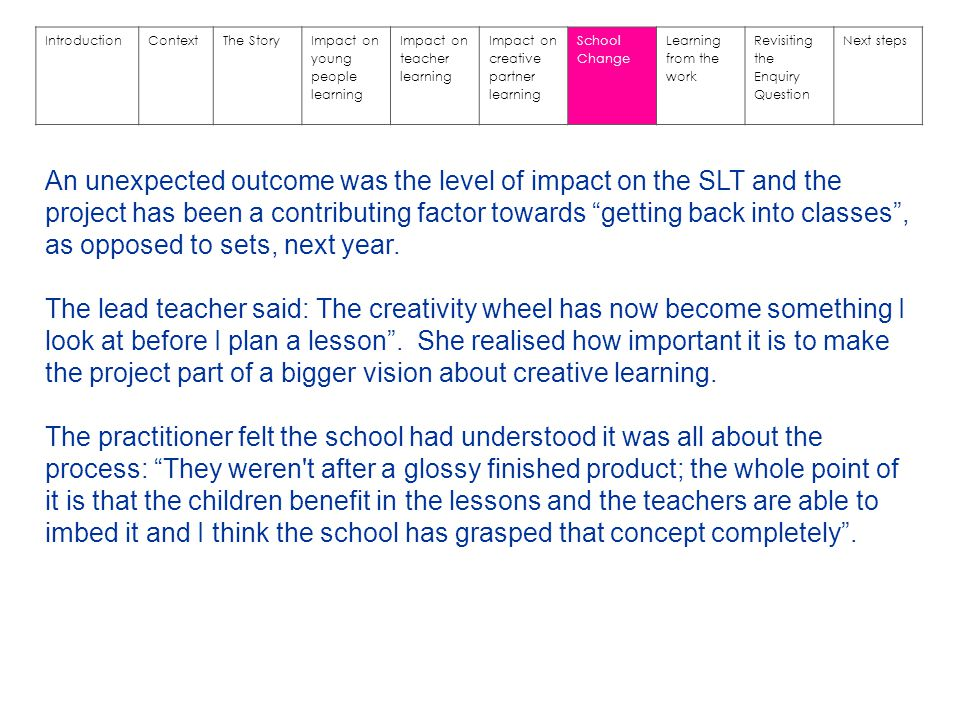 IntroductionContextThe StoryImpact on young people learning Impact on teacher learning Impact on creative partner learning School Change Learning from