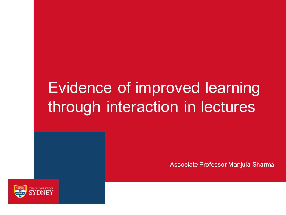 Evidence of improved learning through interaction in lectures Associate Professor Manjula Sharma