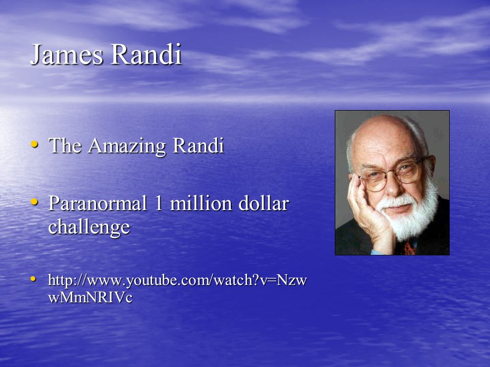 James Randi The Amazing Randi The Amazing Randi Paranormal 1 million dollar challenge Paranormal 1 million dollar challenge http://www.youtube.com/watch v=Nzw wMmNRIVc http://www.youtube.com/watch v=Nzw wMmNRIVc