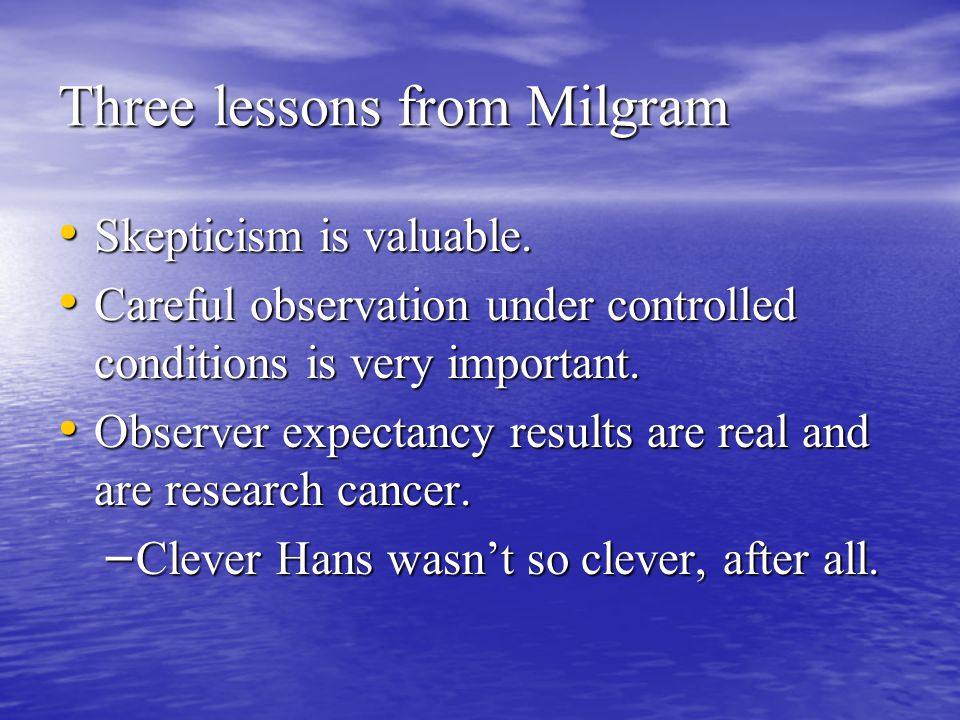 Three lessons from Milgram Skepticism is valuable.