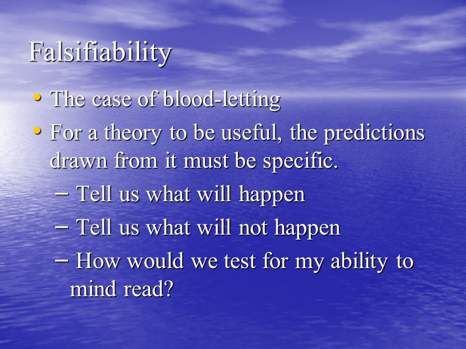 The Bottom Line Progress occurs in science when a theory does not predict everything.