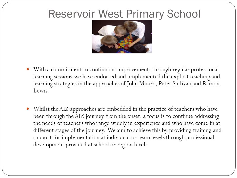 Reservoir West Primary School With a commitment to continuous improvement, through regular professional learning sessions we have endorsed and impleme