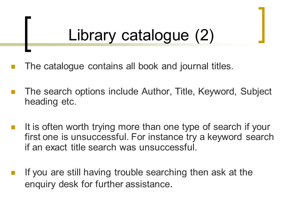 Library catalogue (2) The catalogue contains all book and journal titles.