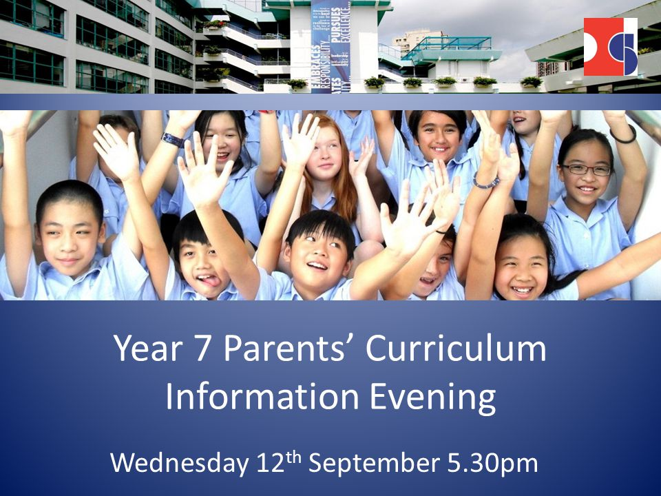 Year 7 Parents' Curriculum Information Evening Wednesday 12 th September 5.30pm