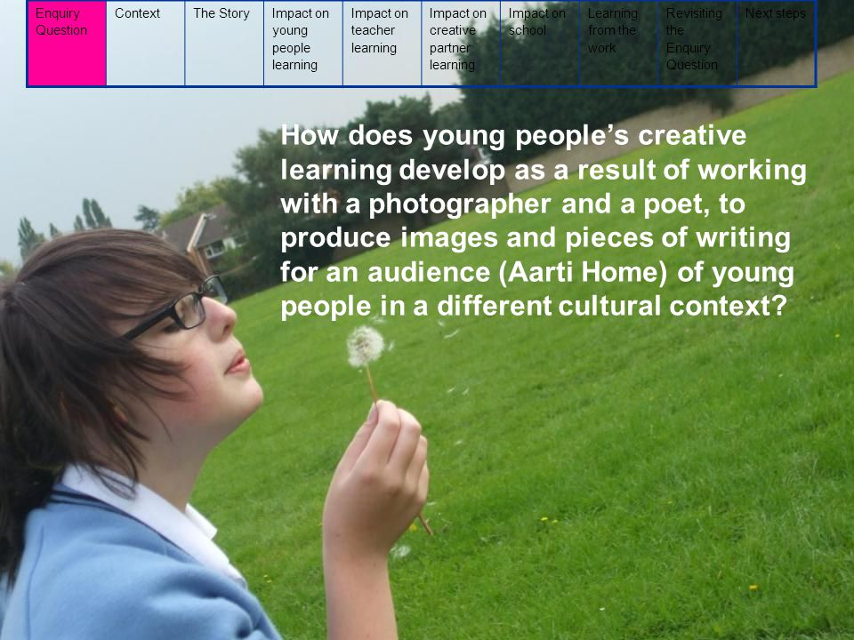 How does young people's creative learning develop as a result of working with a photographer and a poet, to produce images and pieces of writing for an audience (Aarti Home) of young people in a different cultural context.