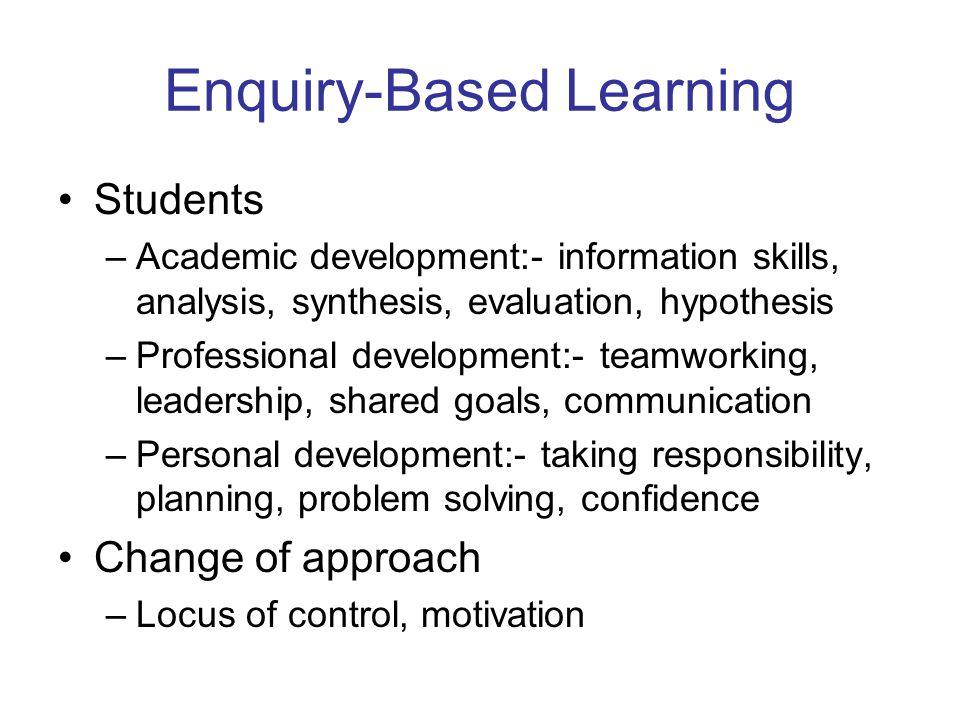 Students –Academic development:- information skills, analysis, synthesis, evaluation, hypothesis –Professional development:- teamworking, leadership,