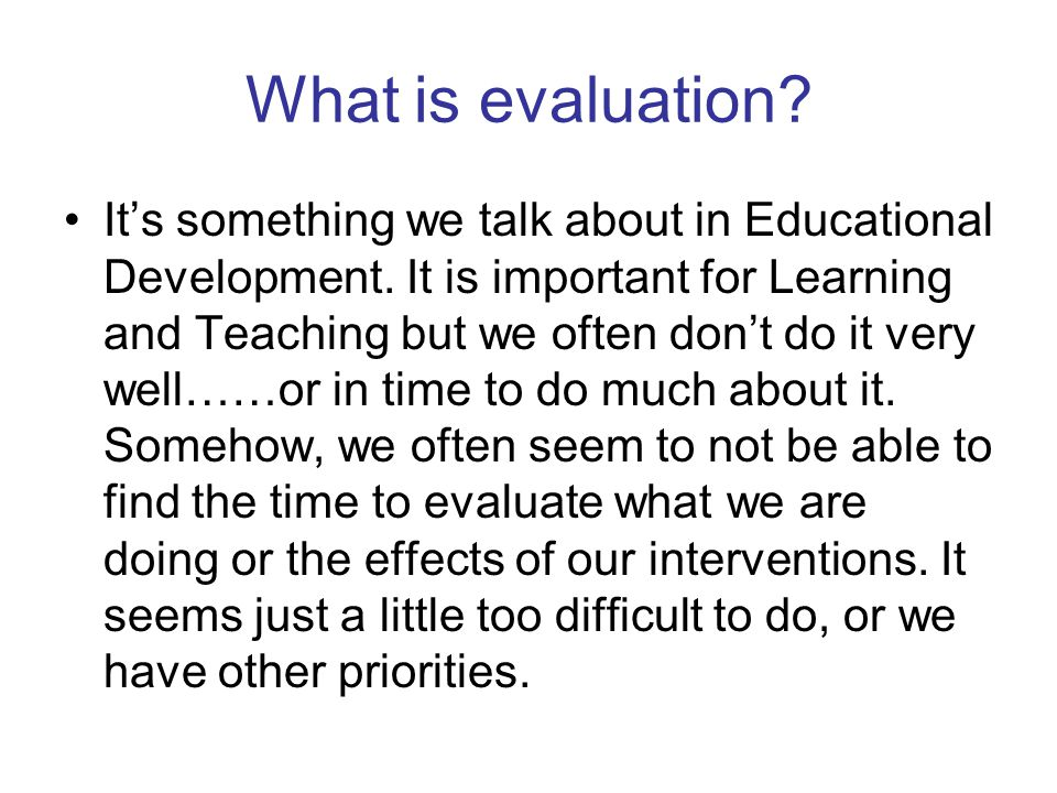 What is evaluation.It's something we talk about in Educational Development.