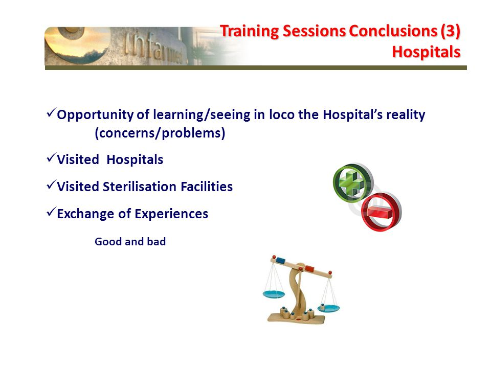 Opportunity of learning/seeing in loco the Hospital's reality (concerns/problems) Visited Hospitals Visited Sterilisation Facilities Exchange of Experiences Good and bad Training Sessions Conclusions (3) Hospitals