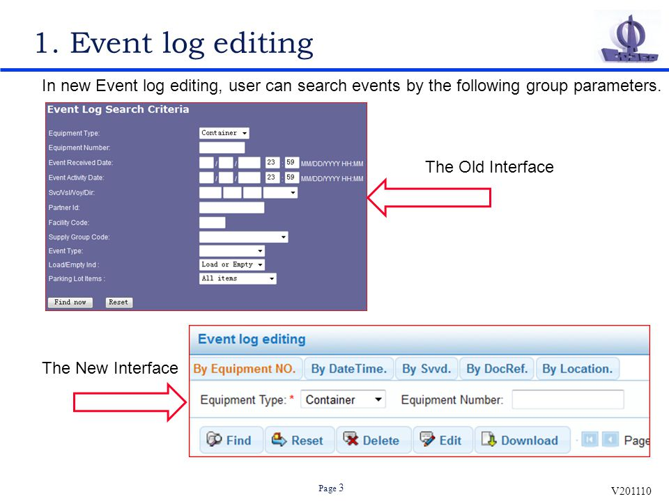 V201110 Page 3 1. Event log editing In new Event log editing, user can search events by the following group parameters. The Old Interface The New Inte