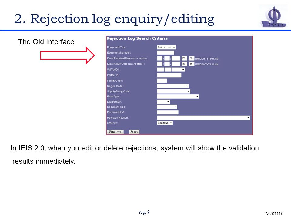 V201110 Page 9 2. Rejection log enquiry/editing The Old Interface In IEIS 2.0, when you edit or delete rejections, system will show the validation res