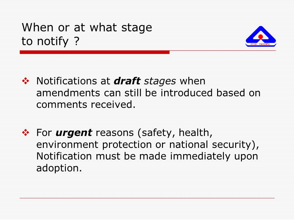 When or at what stage to notify ?  Notifications at draft stages when amendments can still be introduced based on comments received.  For urgent rea