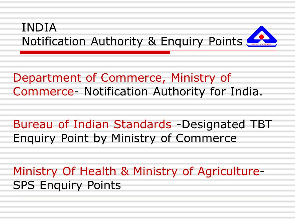 INDIA Notification Authority & Enquiry Points Department of Commerce, Ministry of Commerce- Notification Authority for India. Bureau of Indian Standar