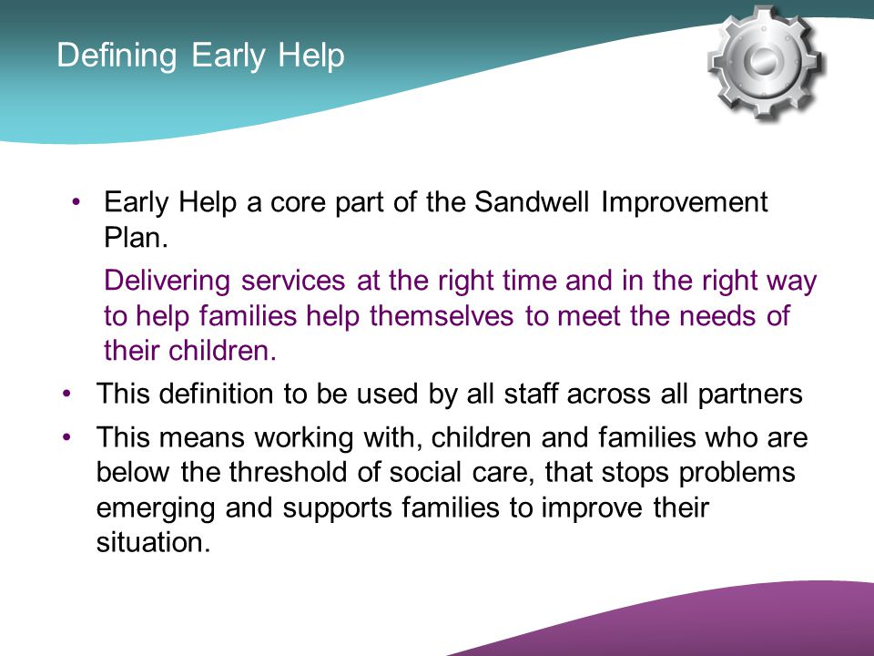 Work in neighbourhoods Share information Work within the planned resource base Help families improve their daily lives = KEEP IT SIMPLE Our Sandwell solution Four very basic principles