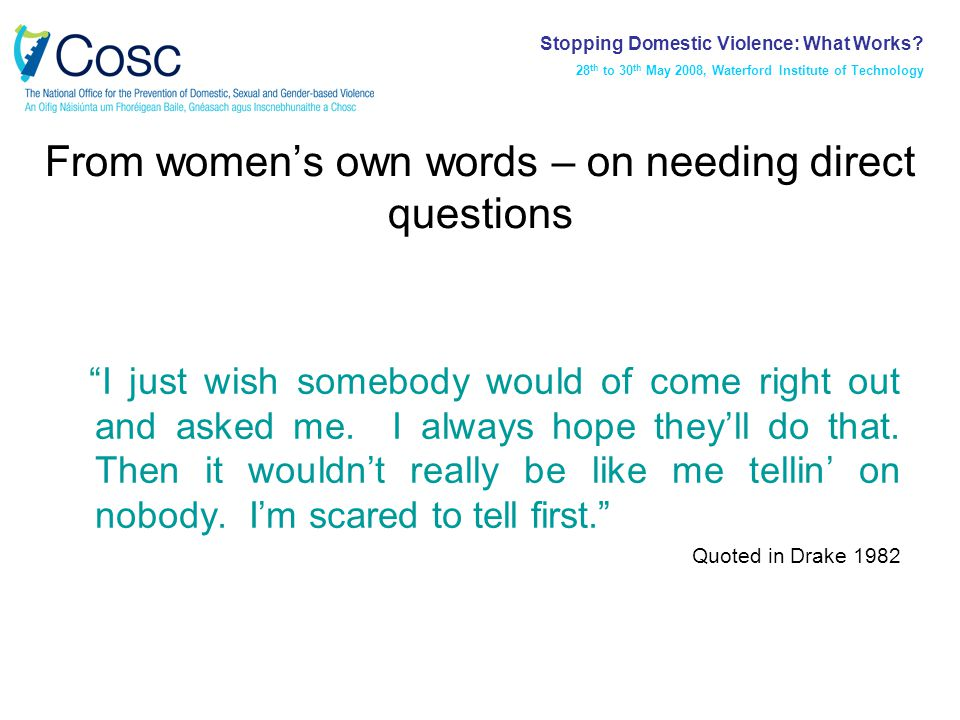 From women's own words – on needing direct questions I just wish somebody would of come right out and asked me.