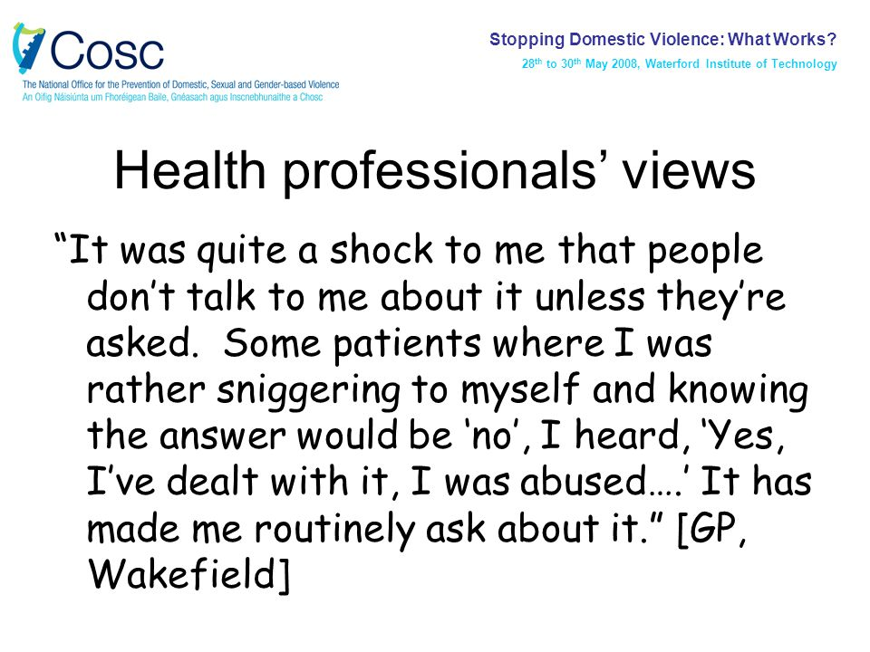 Health professionals' views It was quite a shock to me that people don't talk to me about it unless they're asked.