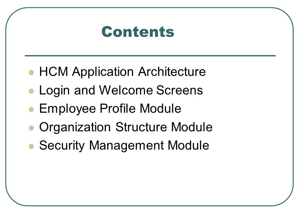 Contents HCM Application Architecture Login and Welcome Screens Employee Profile Module Organization Structure Module Security Management Module