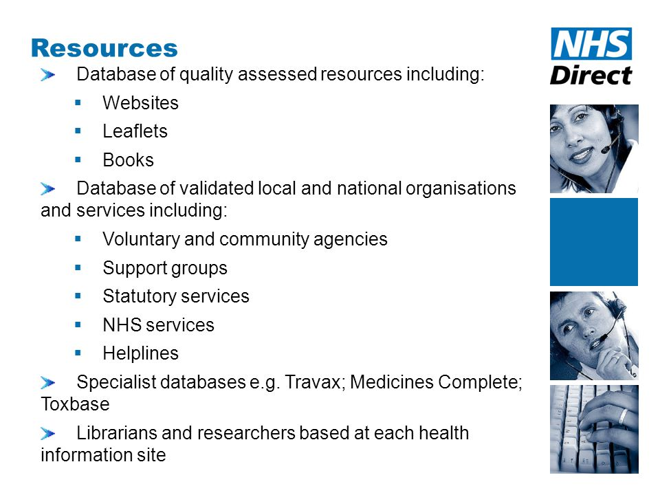 Resources Database of quality assessed resources including:  Websites  Leaflets  Books Database of validated local and national organisations and services including:  Voluntary and community agencies  Support groups  Statutory services  NHS services  Helplines Specialist databases e.g.