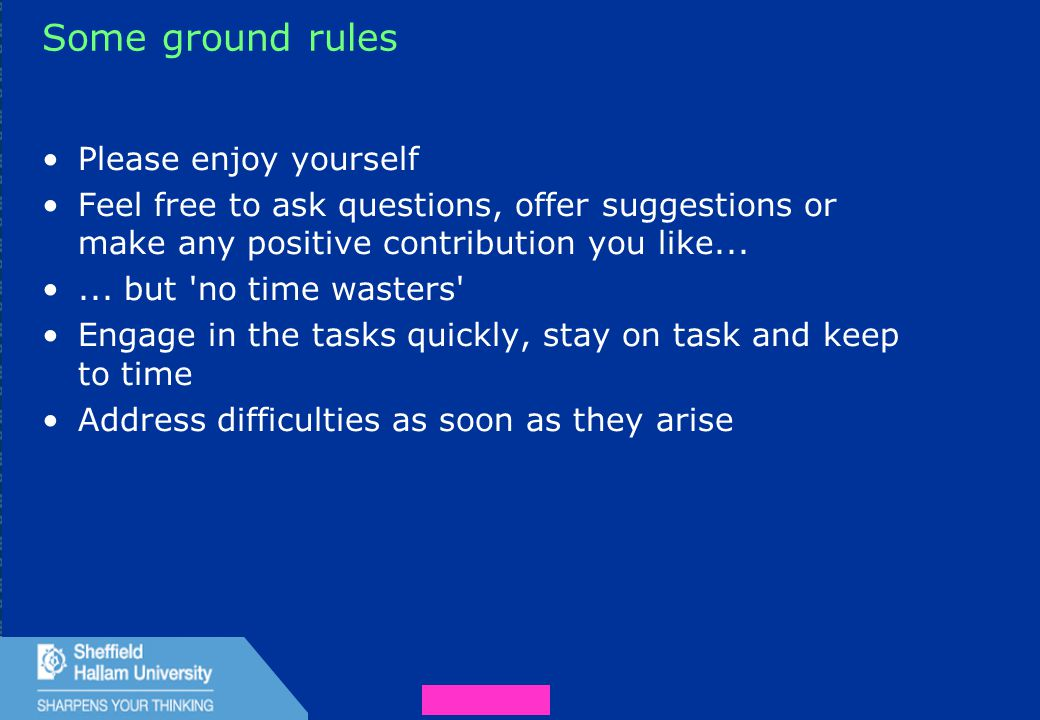 4 Some ground rules Please enjoy yourself Feel free to ask questions, offer suggestions or make any positive contribution you like......