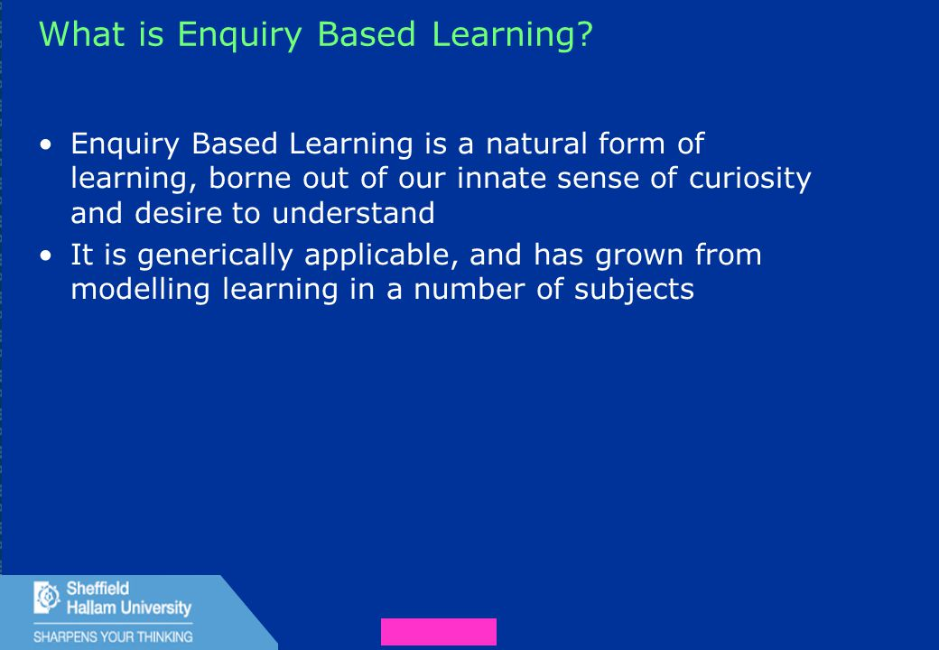 9 What is Enquiry Based Learning.