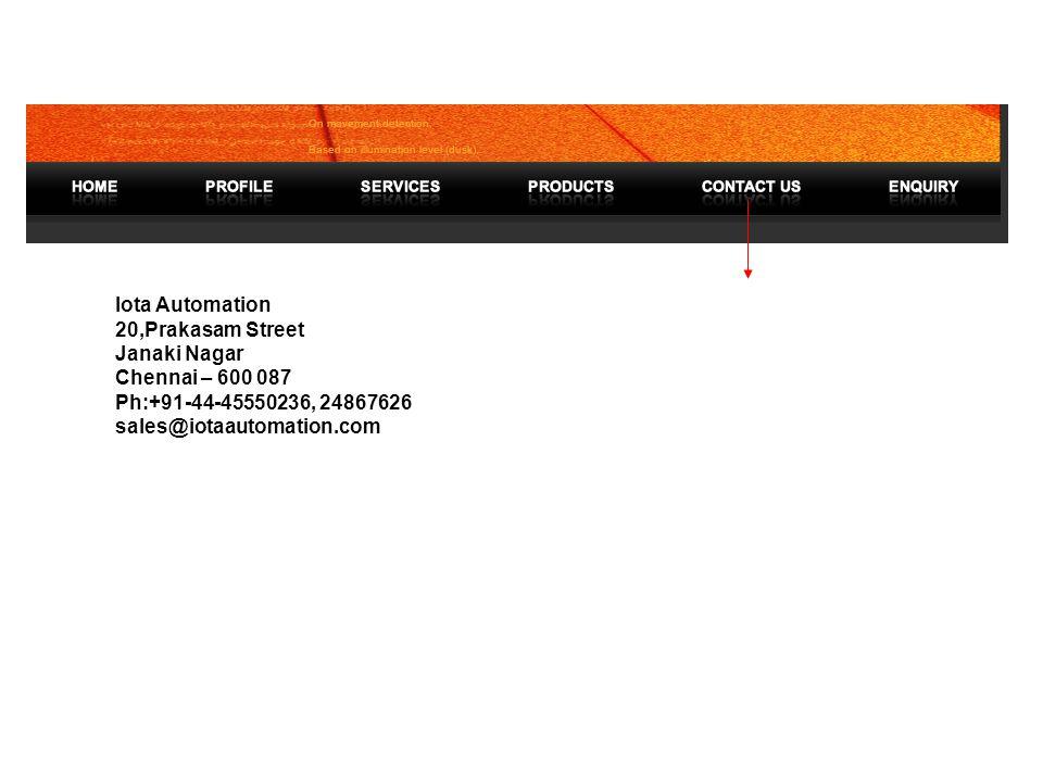 Iota Automation 20,Prakasam Street Janaki Nagar Chennai – 600 087 Ph:+91-44-45550236, 24867626 sales@iotaautomation.com