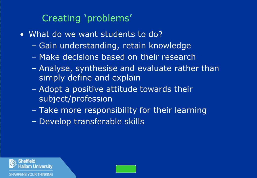 33 Creating 'problems' What do we want students to do.