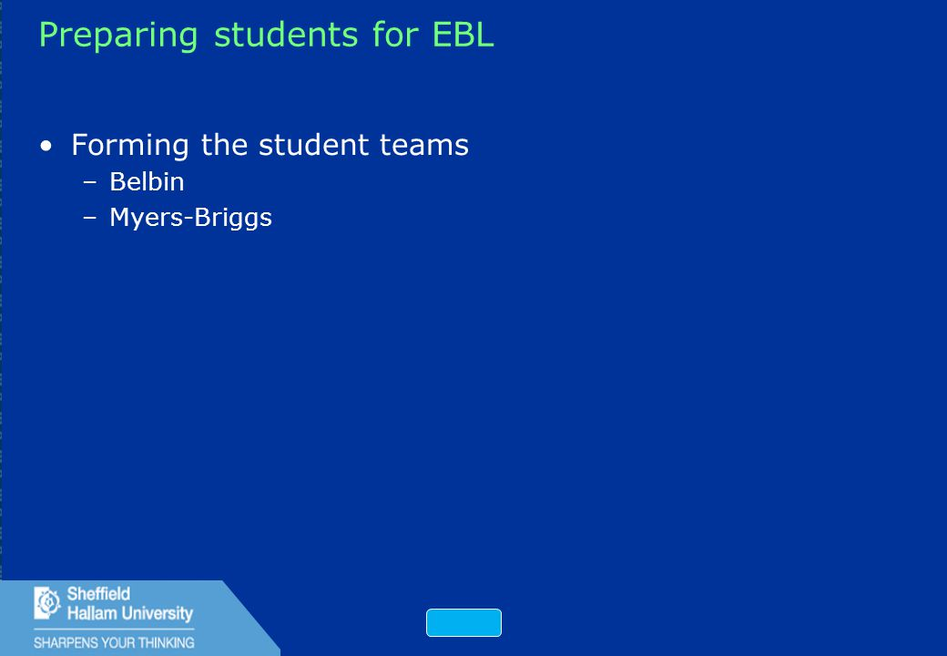 46 Preparing students for EBL Forming the student teams –Belbin –Myers-Briggs