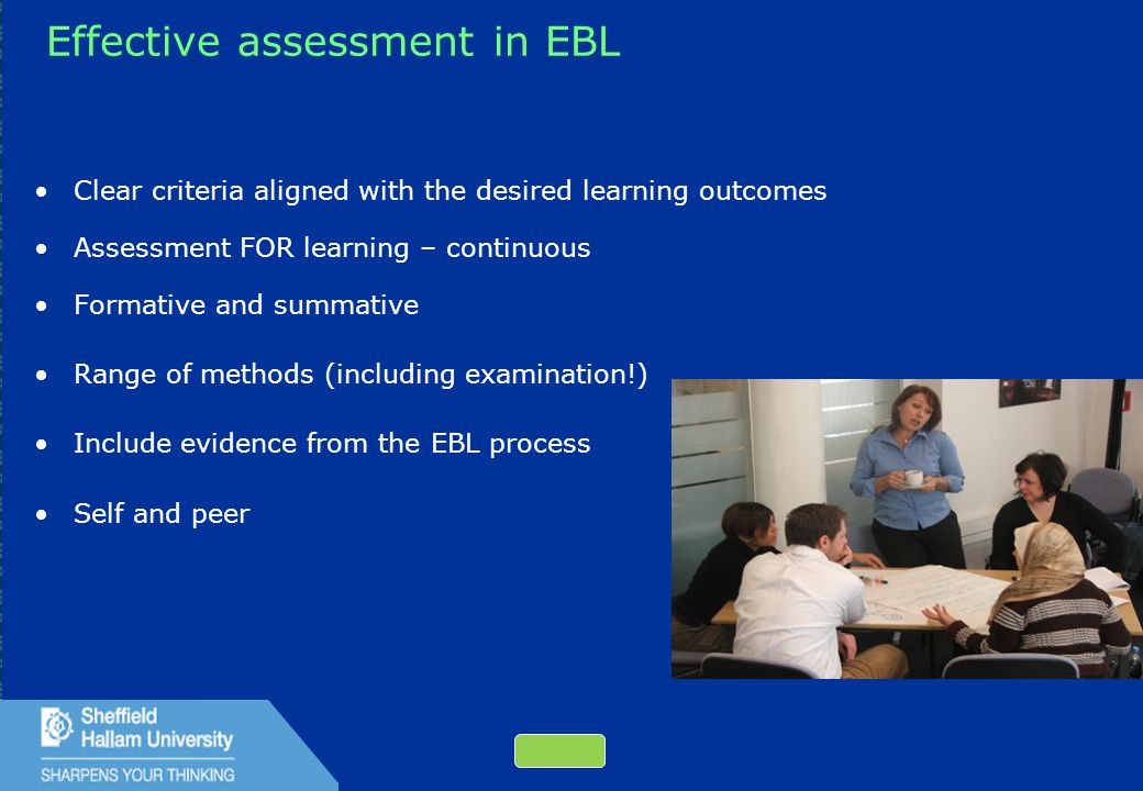 49 Effective assessment in EBL Clear criteria aligned with the desired learning outcomes Assessment FOR learning – continuous Formative and summative Range of methods (including examination!) Include evidence from the EBL process Self and peer