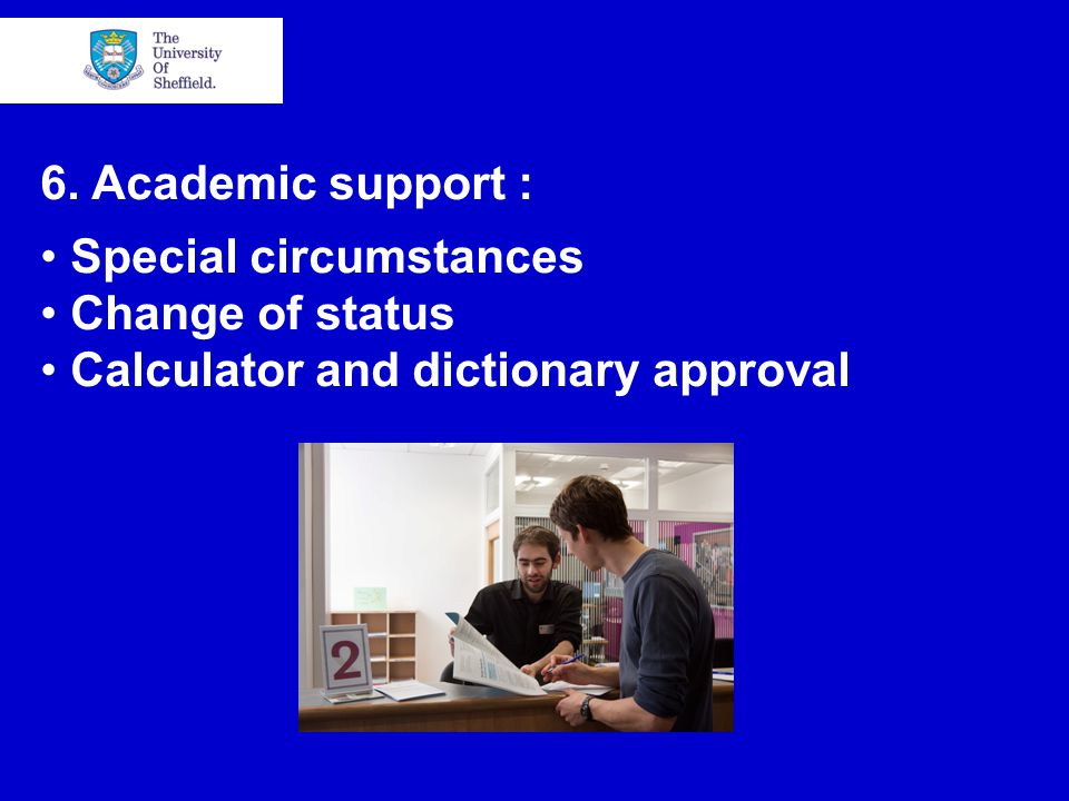 6. Academic support : Special circumstances Change of status Calculator and dictionary approval