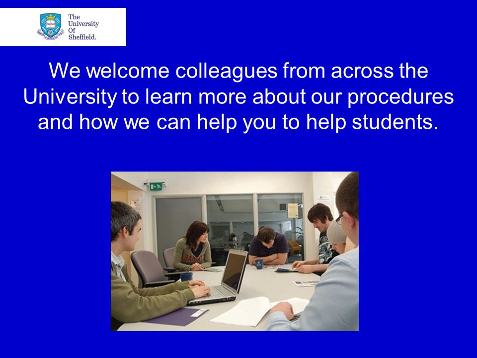 We welcome colleagues from across the University to learn more about our procedures and how we can help you to help students.