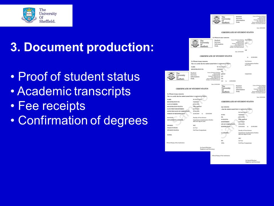3. Document production: Proof of student status Academic transcripts Fee receipts Confirmation of degrees
